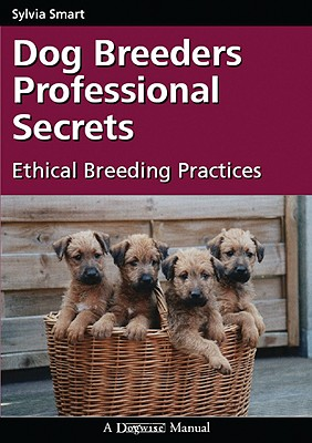 Dog Breeders Professional Secrets By Smart, Sylvia